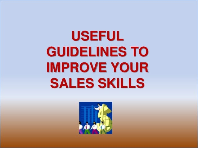 USEFUL GUIDELINES TO IMPROVE YOUR SALES SKILLS