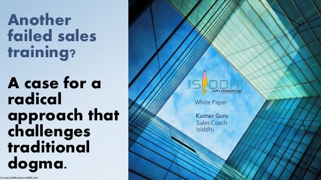 Another failed sales training? A case for a radical approach that challenges traditional dogma. White Paper Kumar Guru Sal...