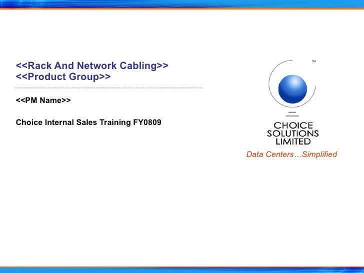 <<Rack And Network Cabling>> <<Product Group>> <<PM Name>> Choice Internal Sales Training FY0809