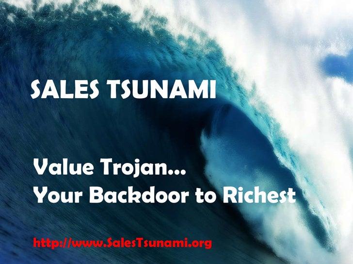 SALES TSUNAMI<br />Value Trojan… <br />Your Backdoor to Richest<br />http://www.SalesTsunami.org<br />