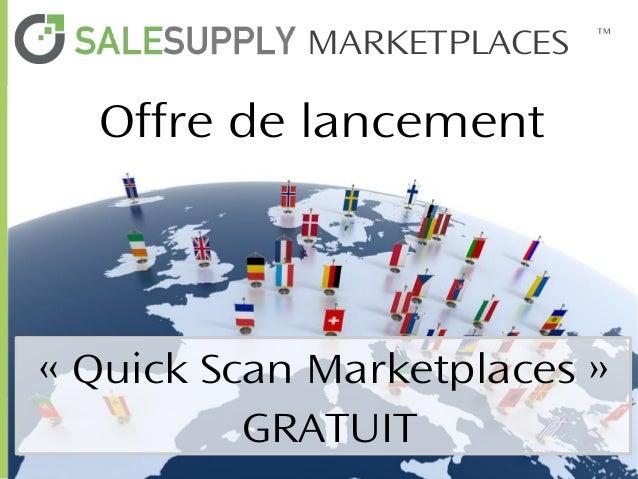 MARKETPLACES  ™  Offre de lancement  «Quick Scan Marketplaces» GRATUIT MARKETPLACES ™  Conférence : L'internationalisati...