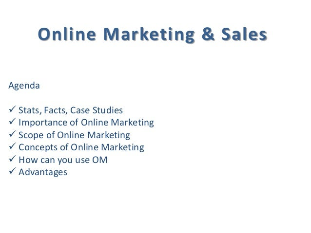 Online Marketing & Sales Agenda  Stats, Facts, Case Studies  Importance of Online Marketing  Scope of Online Marketing ...