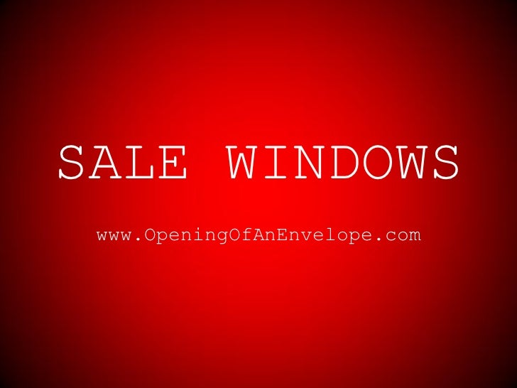 SALE WINDOWS www.OpeningOfAnEnvelope.com
