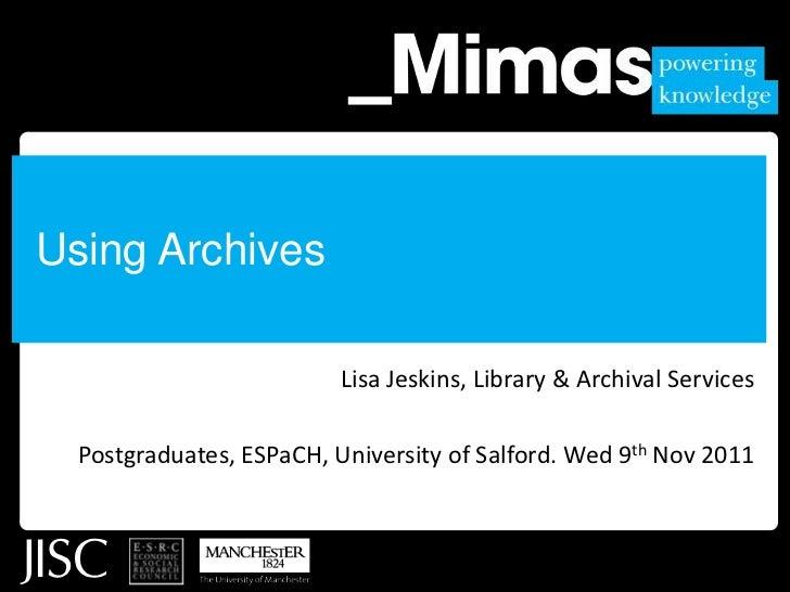 Using Archives                          Lisa Jeskins, Library & Archival Services  Postgraduates, ESPaCH, University of Sa...