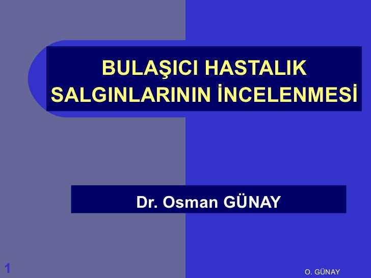 BULAŞICI HASTALIK    SALGINLARININ İNCELENMESİ          Dr. Osman GÜNAY1                           O. GÜNAY