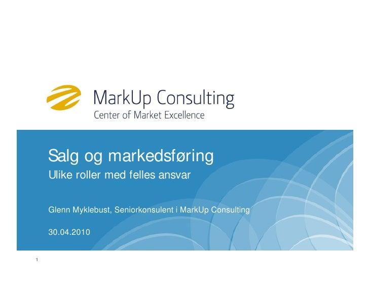 Salg og markedsføring     Ulike roller med felles ansvar       Glenn Myklebust, Seniorkonsulent i MarkUp Consulting      3...