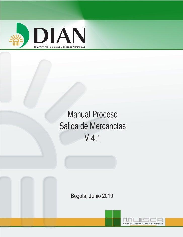 Manual ProcesoSalida de Mercancías        V 4.1   Bogotá, Junio 2010                        Modelo Unico de Ingresos, Serv...