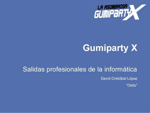 """Gumiparty X  Salidas profesionales de la informática  David Cristóbal López  """"Osito"""""""