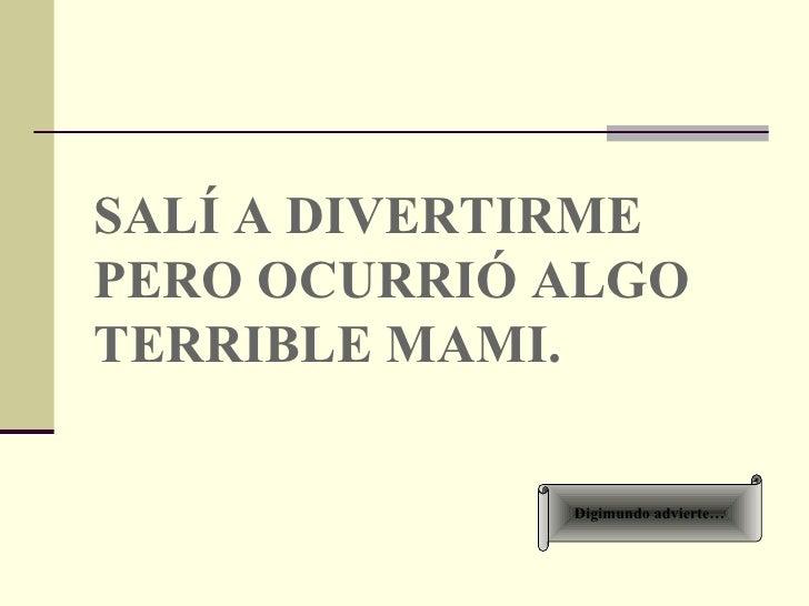 Digimundo advierte… SALÍ A DIVERTIRME, PERO OCURRIÓ ALGO TERRIBLE MAMI.