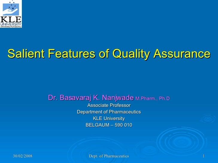 Salient Features of Quality Assurance Dr. Basavaraj K. Nanjwade  M.Pharm., Ph.D Associate Professor Department of Pharmace...