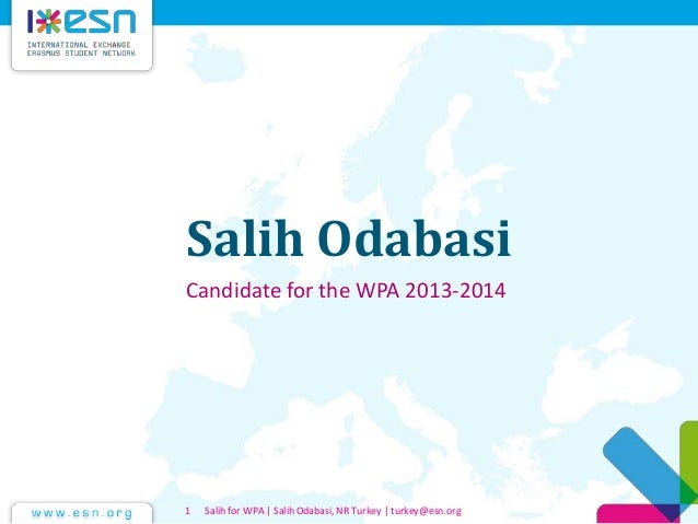 Salih Odabasi Candidate for the WPA 2013-2014 Salih for WPA   Salih Odabasi, NR Turkey   turkey@esn.org1