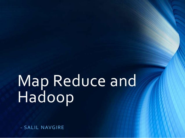 Map Reduce and Hadoop - S A L IL NAVG IR E