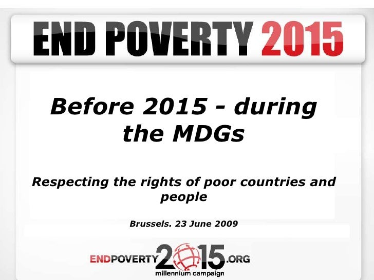 Before 2015 - during the MDGs<br />Respecting the rights of poor countries and people<br />Brussels. 23 June 2009<br />