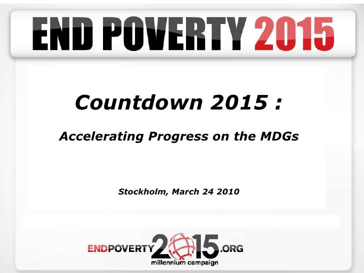 Countdown 2015 : <br />Accelerating Progress on the MDGs<br />Stockholm, March 24 2010<br />