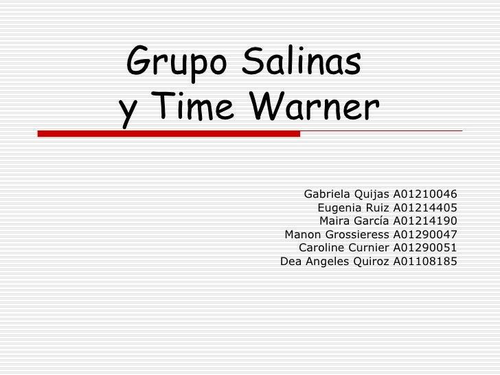Grupo Salinas  y Time Warner Gabriela Quijas A01210046 Eugenia Ruiz A01214405 Maira García A01214190 Manon Grossieress A01...
