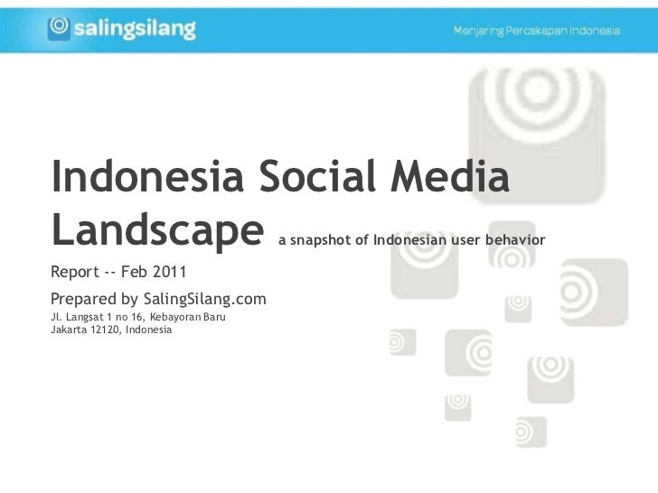 Indonesia Social Media Landscape a snapshot of Indonesian user behavior<br />Report -- Feb 2011<br />Prepared by SalingSil...