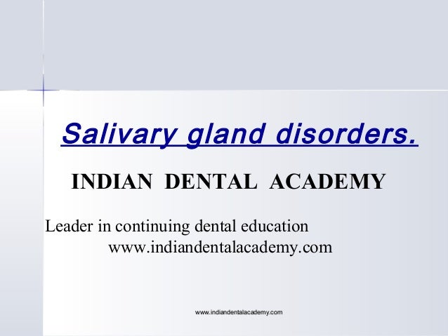 Salivary gland disorders. INDIAN DENTAL ACADEMY Leader in continuing dental education www.indiandentalacademy.com  www.ind...