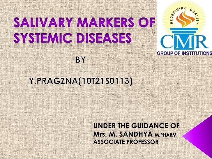SALIVARY MARKERS OF SYSTEMIC DISEASES<br />BY<br />Y.PRAGZNA(10T21S0113)<br />UNDER THE GUIDANCE OF<br />Mrs. M. SANDHYA M...