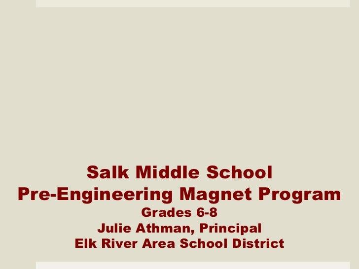 Salk Middle SchoolPre-Engineering Magnet Program               Grades 6-8        Julie Athman, Principal     Elk River Are...