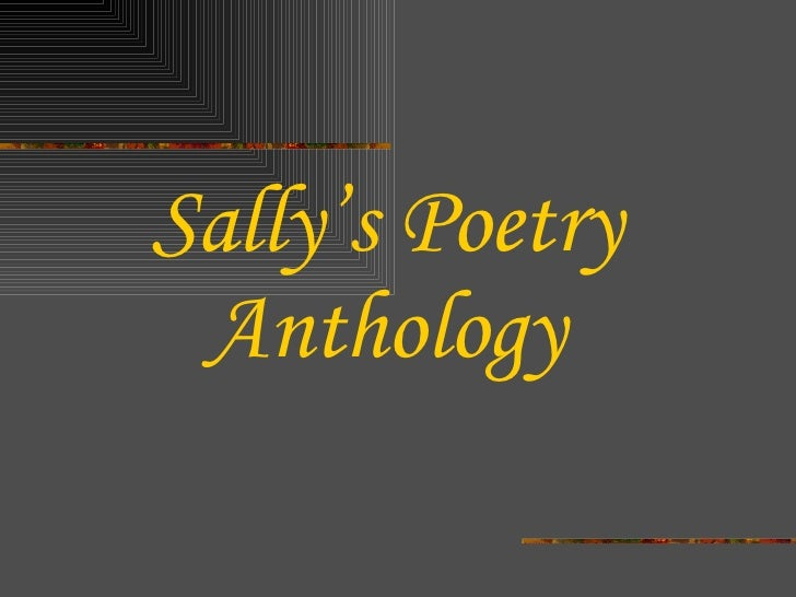 <ul><li>Sally's Poetry </li></ul><ul><li>Anthology </li></ul>