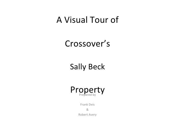 A Visual Tour of   Crossover's Sally Beck Property Prepared by Frank Deis & Robert Avery