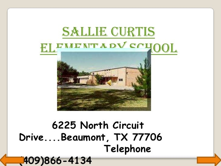 Sallie Curtis Elementary School<br />6225 North Circuit Drive....Beaumont, TX 77706 <br />                    Telephone (4...