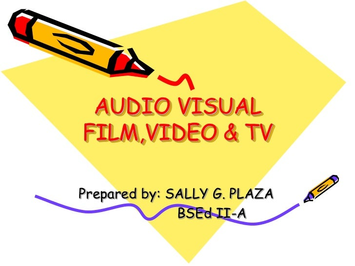 AUDIO VISUALFILM,VIDEO & TVPrepared by: SALLY G. PLAZA              BSEd II-A
