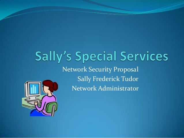 Sallysspecialservices networksecurityproposal2-100305141834-phpapp02