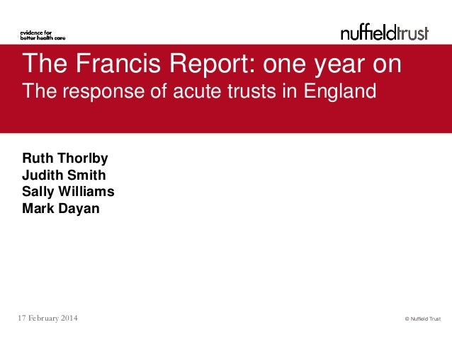 The Francis Report: one year on The response of acute trusts in England  Ruth Thorlby Judith Smith Sally Williams Mark Day...