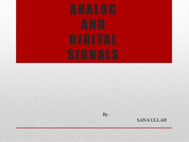 ANALOG   ANDD I G I TA LSIGNALS        By :               SANA ULLAH