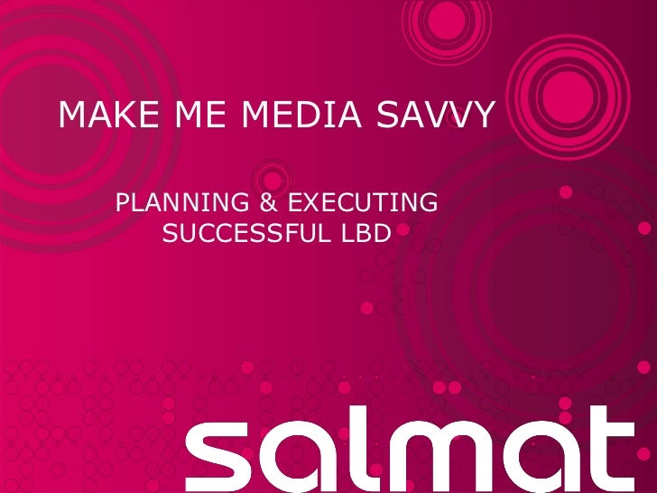 Make me Media Savvy<br />Planning & Executing successful LBD<br />