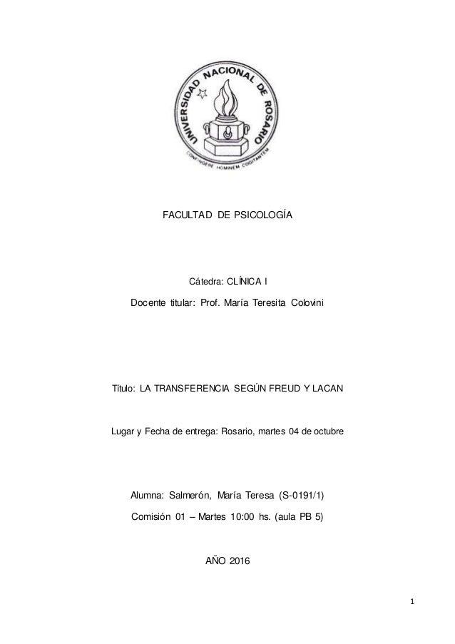 1 FACULTAD DE PSICOLOGÍA Cátedra: CLÍNICA I Docente titular: Prof. María Teresita Colovini Título: LA TRANSFERENCIA SEGÚN ...