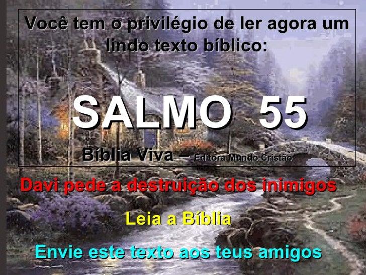 Você tem o privilégio de ler agora um lindo texto bíblico: SALMO  55 Bíblia Viva –  Editora Mundo Cristão Davi pede a dest...