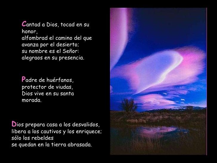 C antad a Dios, tocad en su honor, alfombrad el camino del que avanza por el desierto; su nombre es el Señor: alegraos en ...