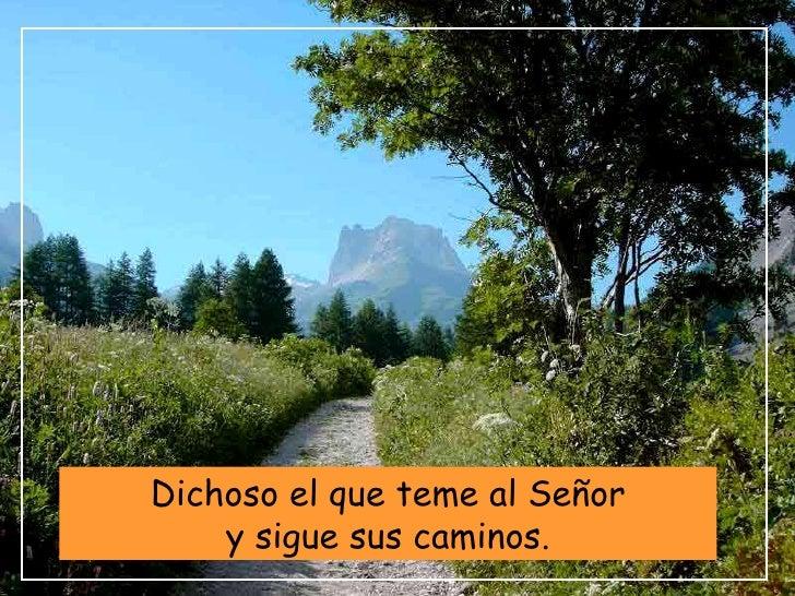 Resultado de imagen para Dichosos los que temen al Señor  Dichoso el que teme al Señor y sigue sus caminos.