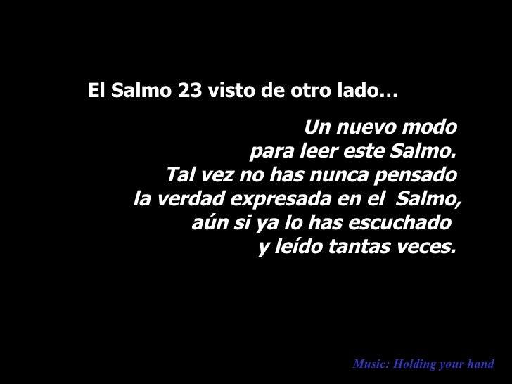 Music: Holding your hand El Salmo 23 visto de otro lado… Un nuevo modo  para leer este Salmo.  Tal vez no has nunca pensad...