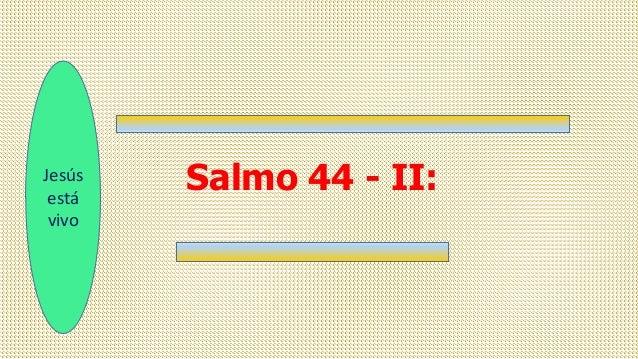 Jesús está vivo Salmo 44 - II: