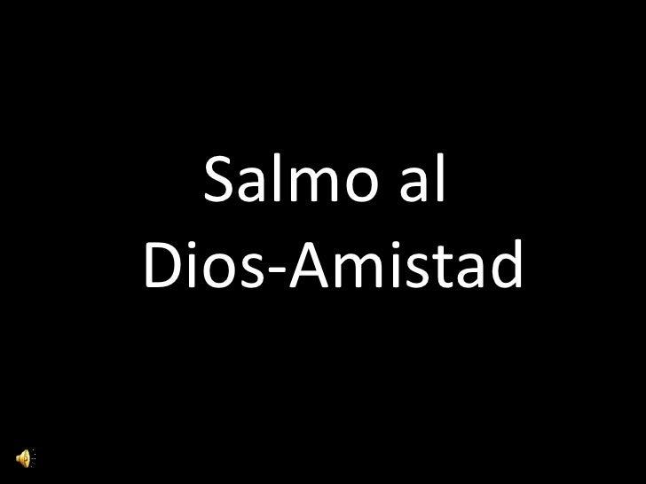 Salmo al<br /> Dios-Amistad<br />