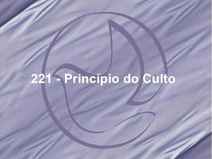 221 - Princípio do Culto