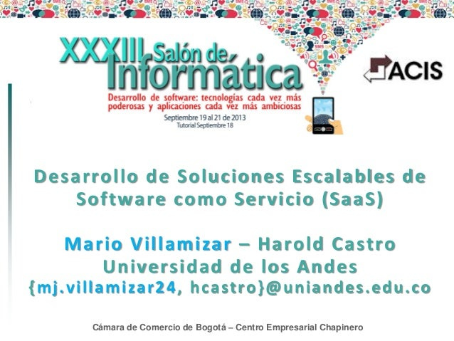 Desarrollo de Soluciones Escalables de Software como Servicio (SaaS) Mario Villamizar – Harold Castro Universidad de los A...