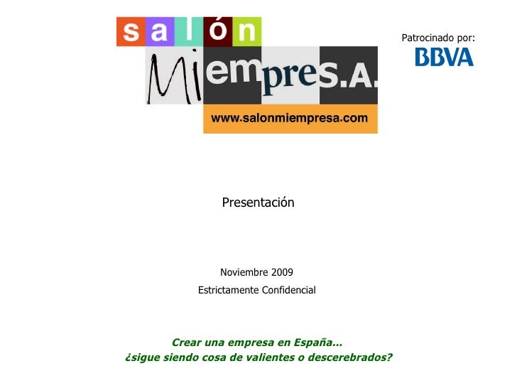 Presentación Noviembre 2009  Estrictamente Confidencial   Crear una empresa en España...  ¿sigue siendo cosa de valientes ...