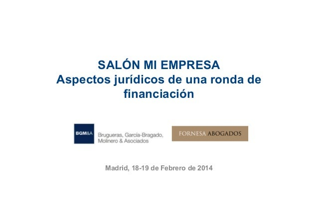 SALÓN MI EMPRESA Aspectos jurídicos de una ronda de financiación  Madrid, 18-19 de Febrero de 2014
