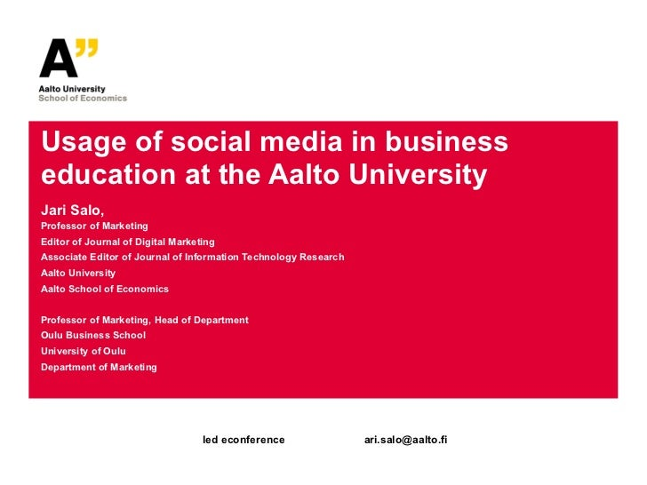 Usage of social media in business education at the Aalto University Jari Salo,  Professor of Marketing Editor of Journal o...