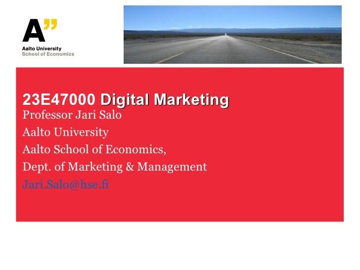 23E47000  Digital Marketing Professor Jari Salo Aalto University Aalto School of Economics,  Dept. of Marketing & Manageme...