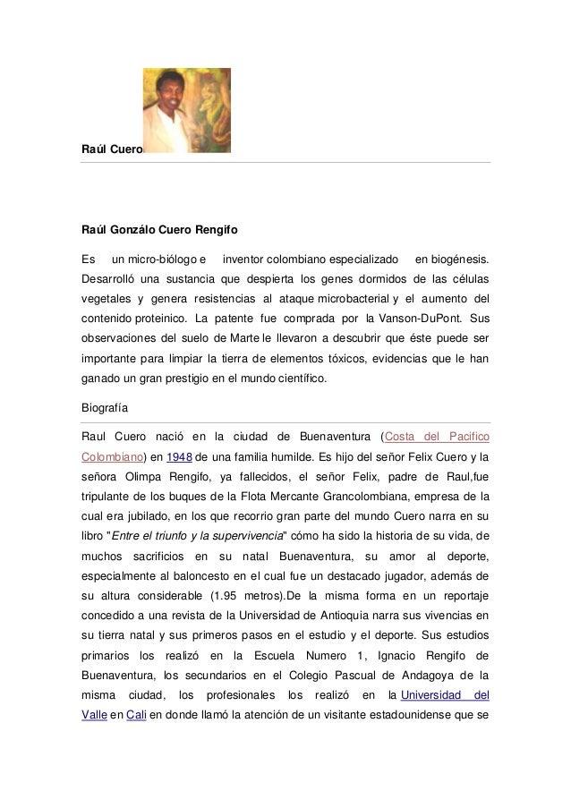 Raúl CueroRaúl Gonzálo Cuero RengifoEs    un micro-biólogo e       inventor colombiano especializado      en biogénesis.De...