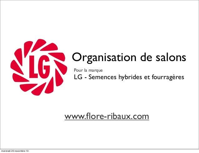 Organisation de salons Pour la marque  LG - Semences hybrides et fourragères  www.flore-ribaux.com  mercredi 20 novembre 13