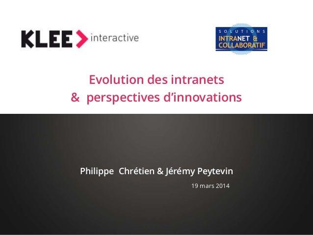 LOGO du client Evolution des intranets & perspectives d'innovations 19 mars 2014 Philippe Chrétien & Jérémy Peytevin
