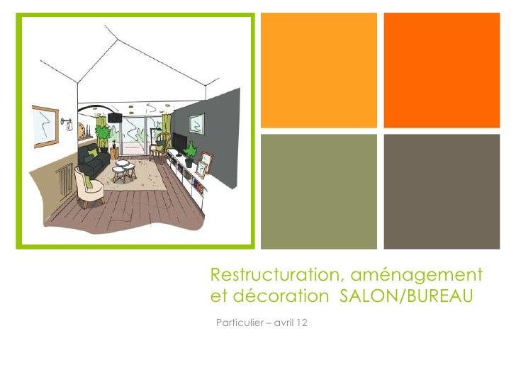 +    Restructuration, aménagement    et décoration SALON/BUREAU    Particulier – avril 12