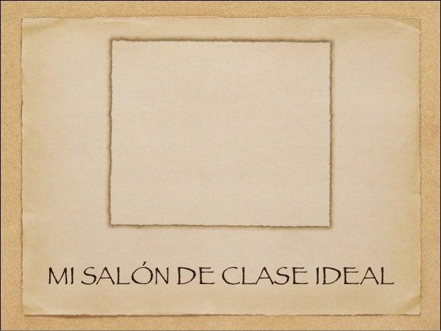 MI SALÓN DE CLASE IDEAL