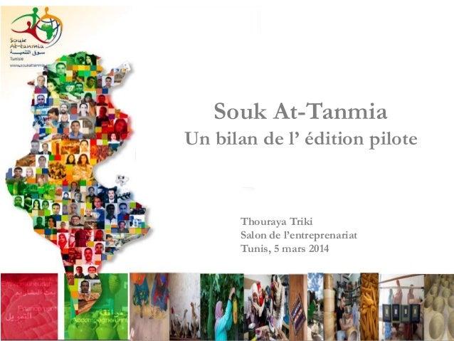 Souk At-Tanmia Un bilan de l' édition pilote  Thouraya Triki Salon de l'entreprenariat Tunis, 5 mars 2014